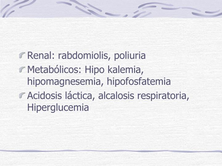 Renal: rabdomiolis, poliuria