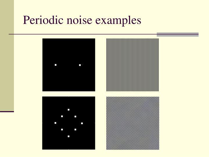 Periodic noise examples