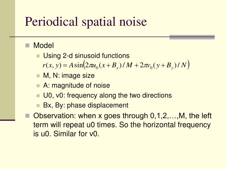 Periodical spatial noise