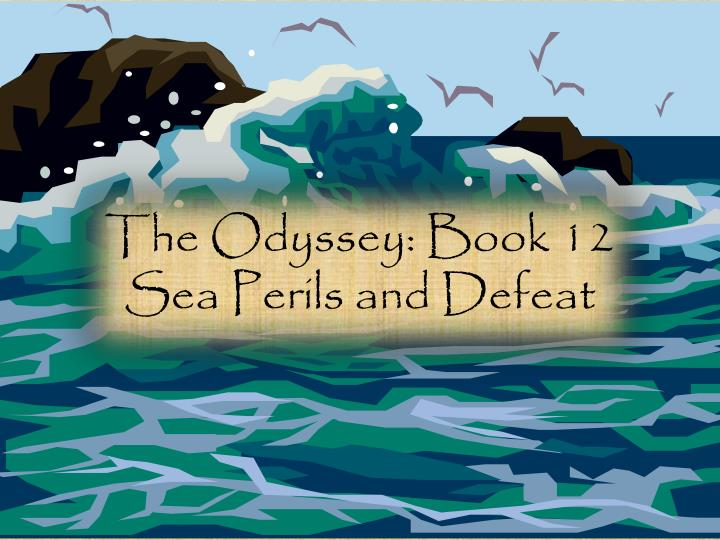 PPT - The Odyssey: Book 12 Sea Perils and Defeat PowerPoint ...