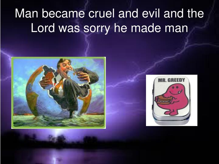 Man became cruel and evil and the lord was sorry he made man