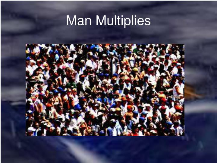 Man multiplies