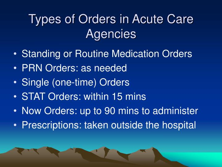 Types of Orders in Acute Care Agencies