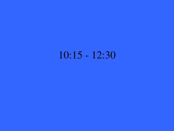 10:15 - 12:30