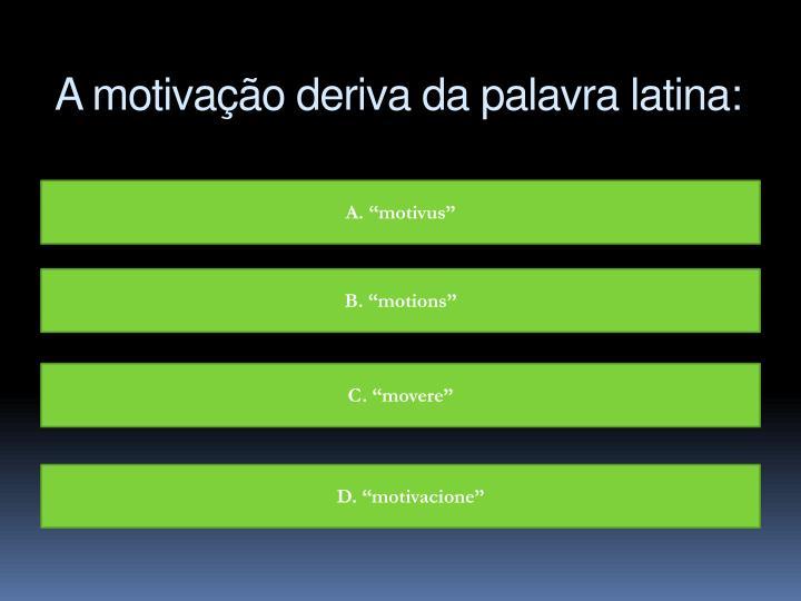 A motivação deriva da palavra latina: