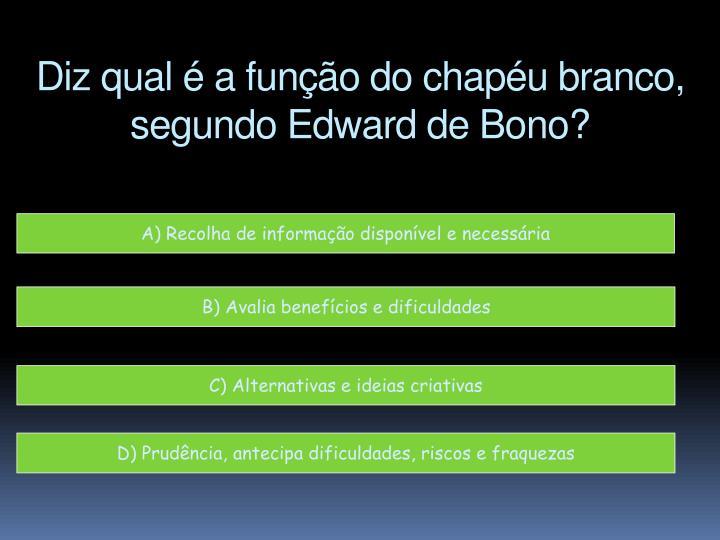 Diz qual é a função do chapéu branco, segundo Edward de Bono?
