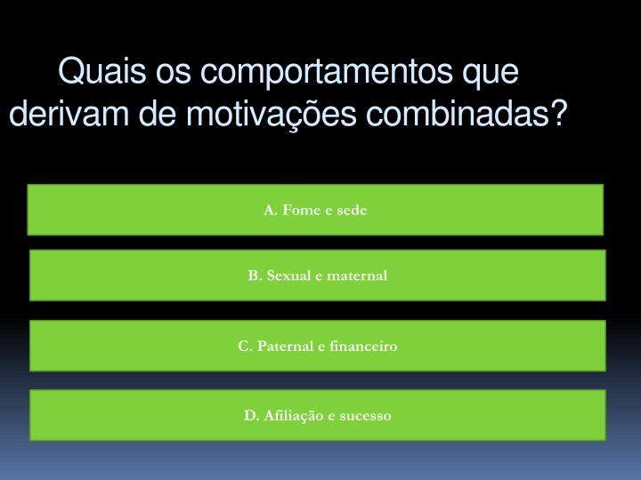 Quais os comportamentos que derivam de motivações combinadas?
