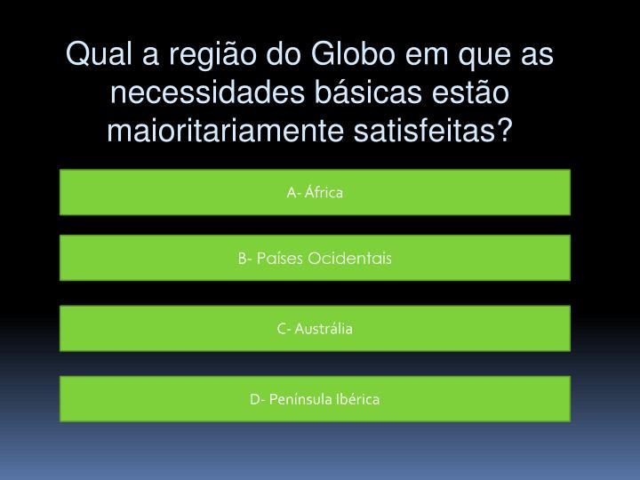 Qual a região do Globo em que as necessidades básicas estão maioritariamente satisfeitas?