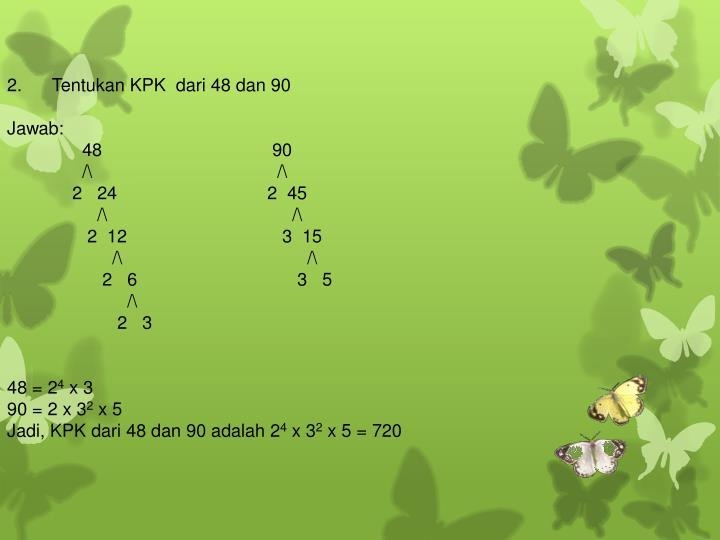2. Tentukan KPK dari 48 dan 90