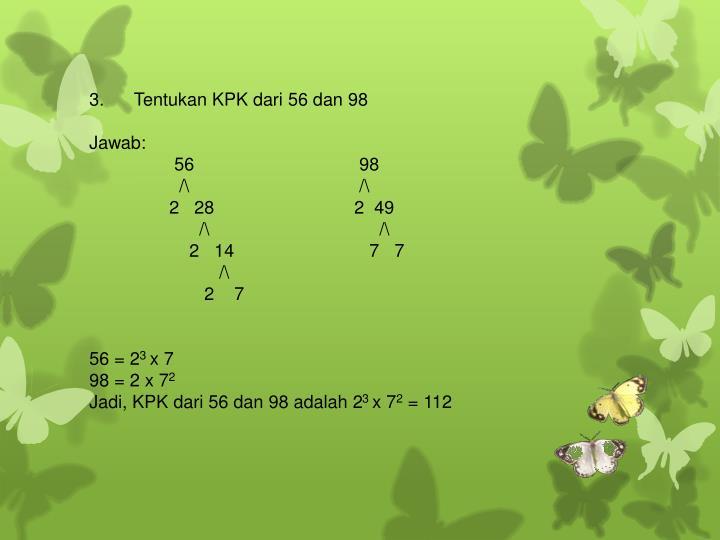 3. Tentukan KPK dari 56 dan 98