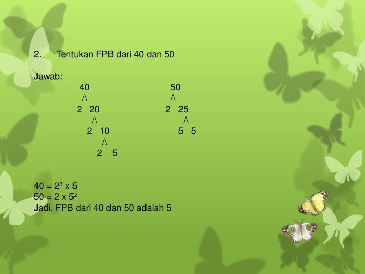 2. Tentukan FPB dari 40 dan 50