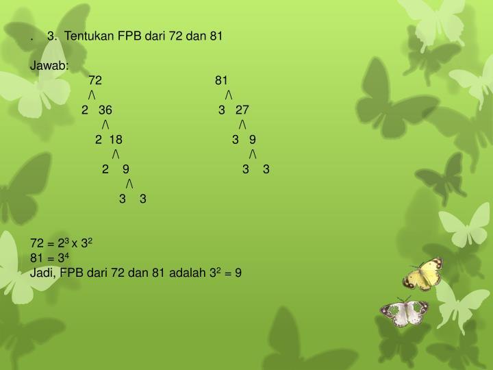 .3. Tentukan FPB dari 72 dan 81