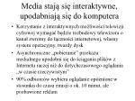 media staj si interaktywne upodabniaj si do komputera