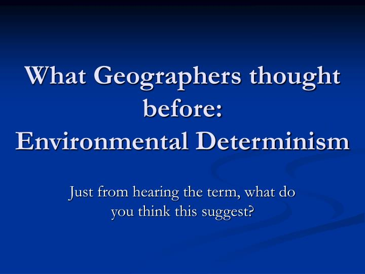 What geographers thought before environmental determinism