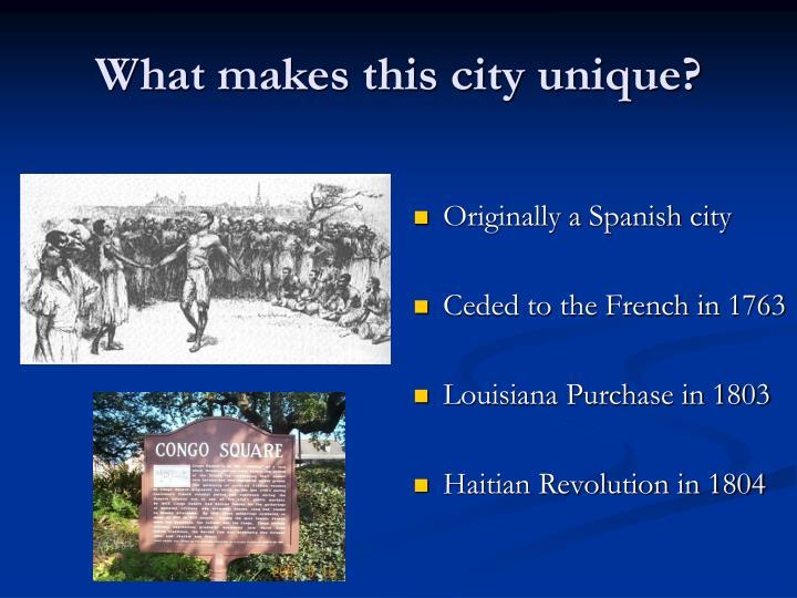 What makes this city unique?