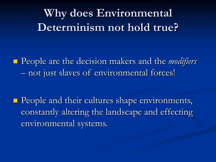 Why does Environmental Determinism not hold true?