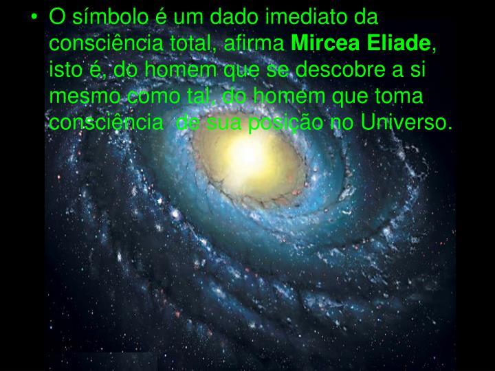 O símbolo é um dado imediato da consciência total, afirma