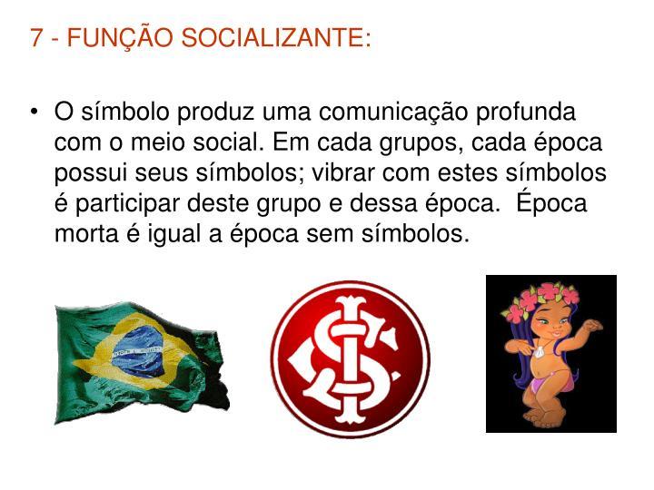 7 - FUNÇÃO SOCIALIZANTE: