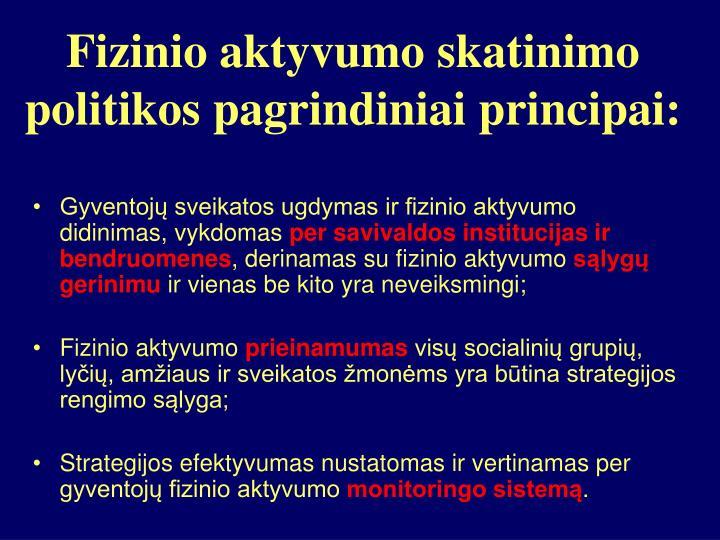 Fizinio aktyvumo skatinimo politikos pagrindiniai principai: