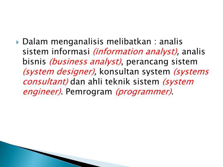 Dalam menganalisis melibatkan : analis sistem informasi