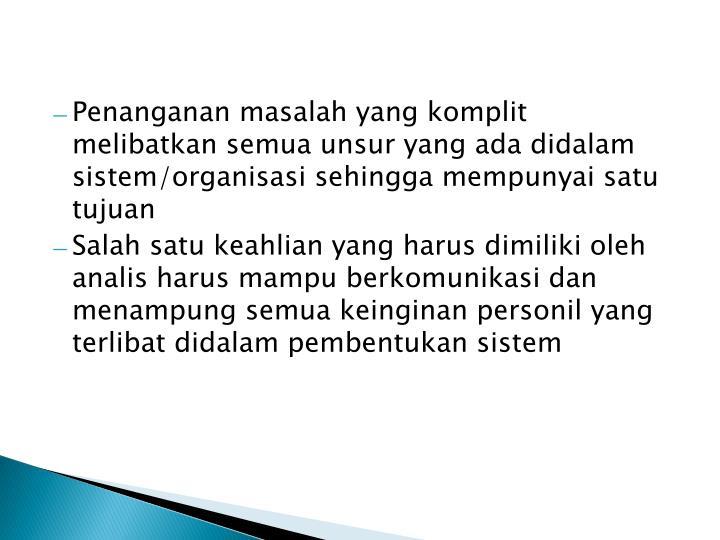 Penanganan masalah yang komplit melibatkan semua unsur yang ada didalam sistem/organisasi sehingga mempunyai satu tujuan
