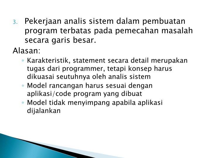 Pekerjaan analis sistem dalam pembuatan program terbatas pada pemecahan masalah secara garis besar.