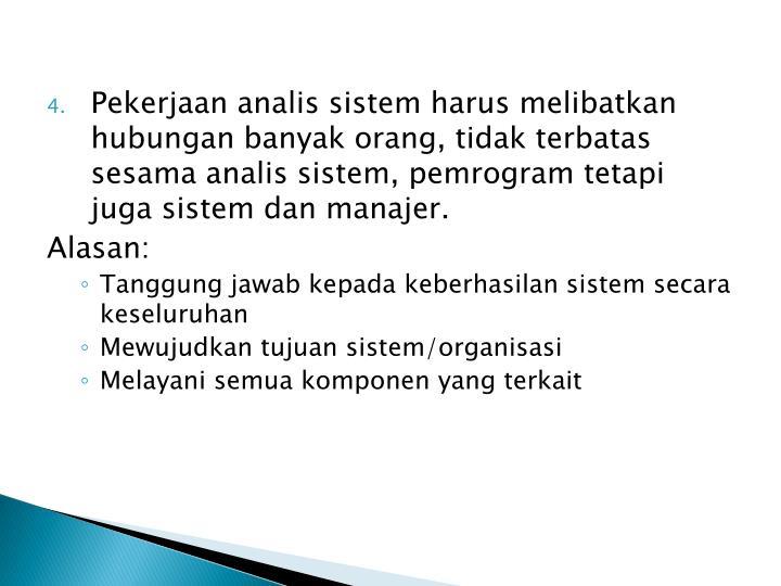 Pekerjaan analis sistem harus melibatkan hubungan banyak orang, tidak terbatas sesama analis sistem, pemrogram tetapi juga sistem dan manajer.