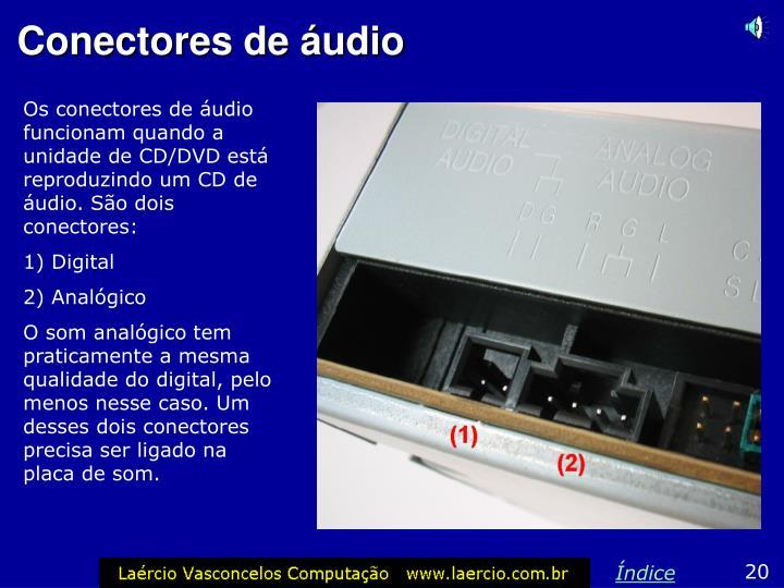 Os conectores de áudio funcionam quando a unidade de CD/DVD está reproduzindo um CD de áudio. São dois conectores: