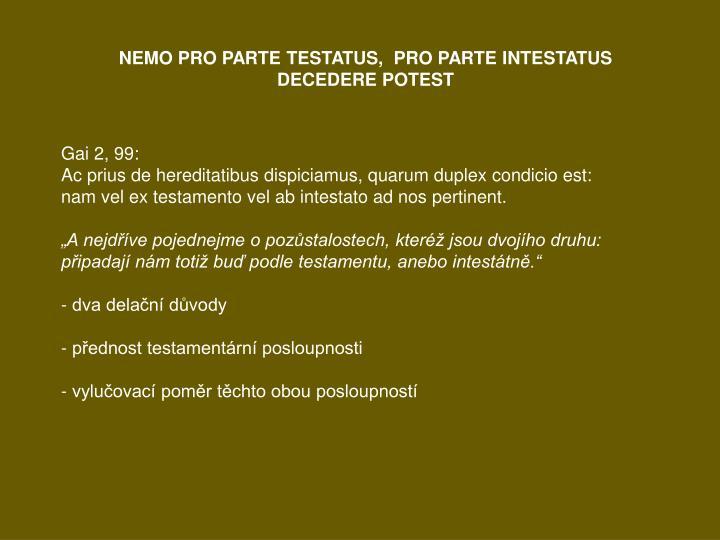 NEMO PRO PARTE TESTATUS,  PRO PARTE INTESTATUS DECEDERE POTEST