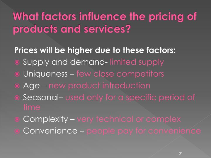 What factors influence the pricing of products and services?