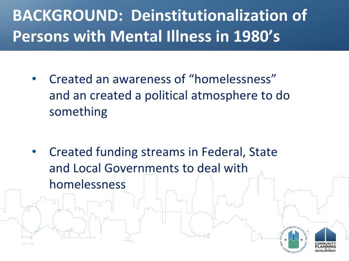 BACKGROUND:  Deinstitutionalization of Persons with Mental Illness in 1980's
