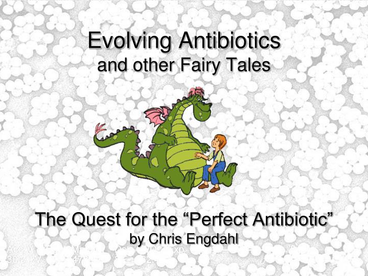 Evolving antibiotics and other fairy tales the quest for the perfect antibiotic by chris engdahl
