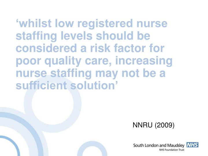 'whilst low registered nurse staffing levels should be considered a risk factor for poor quality care, increasing nurse staffing may not be a sufficient solution'