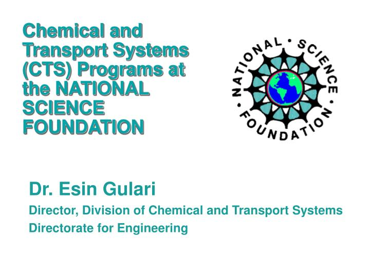 Chemical and Transport Systems (CTS) Programs at the NATIONAL SCIENCE FOUNDATION