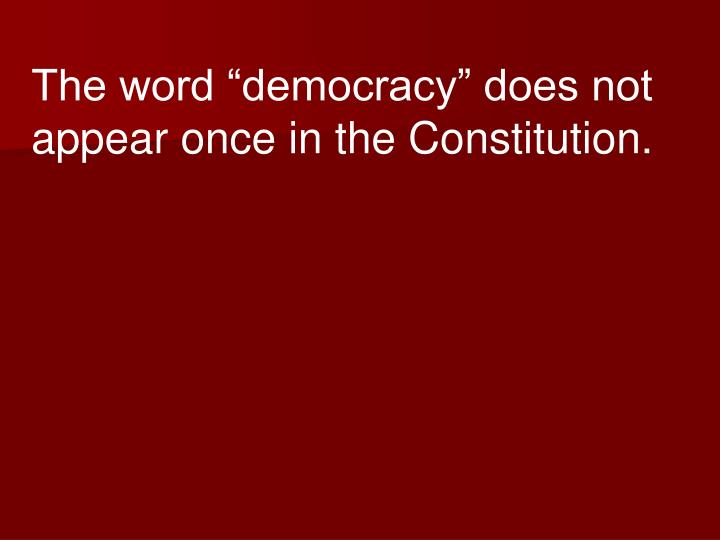 "The word ""democracy"" does not"