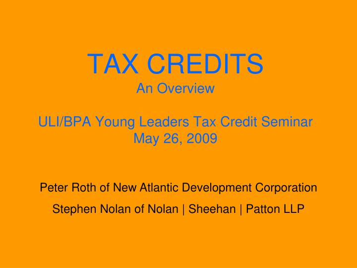 Tax credits an overview uli bpa young leaders tax credit seminar may 26 2009