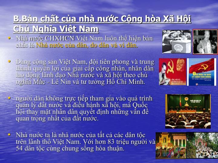 B.Bản chất của nhà nước Cộng hòa Xã Hội Chủ Nghĩa Việt Nam