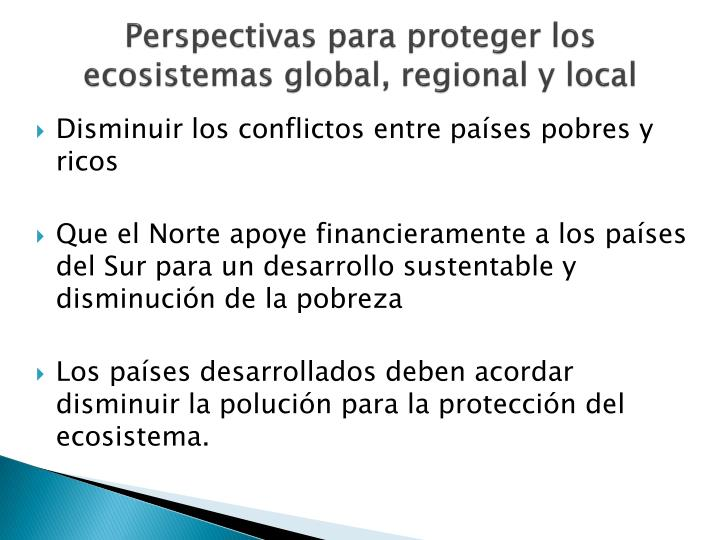 Perspectivas para proteger los ecosistemas global, regional y local