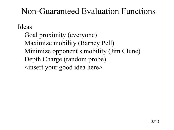 Non-Guaranteed Evaluation Functions