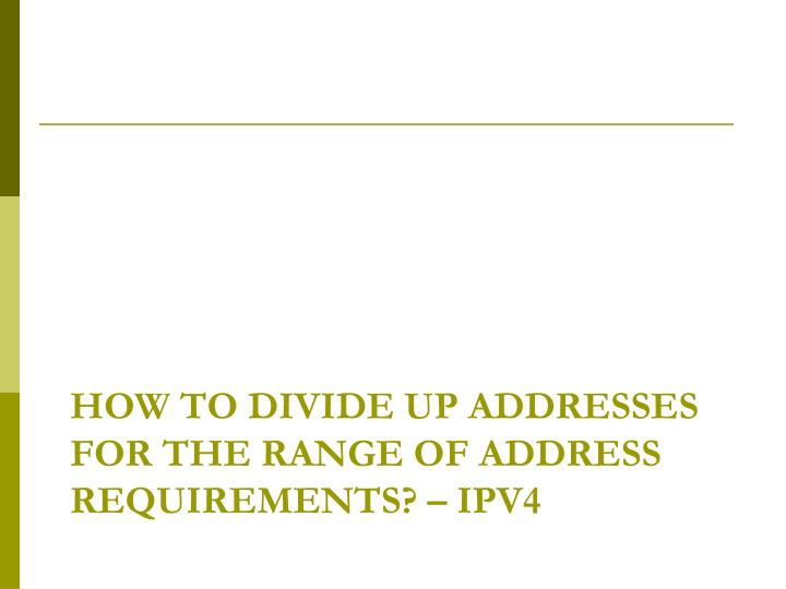 How to divide up addresses for the Range of address Requirements? – IPV4