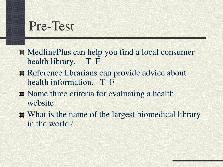 MedlinePlus can help you find a local consumer health library. T  F