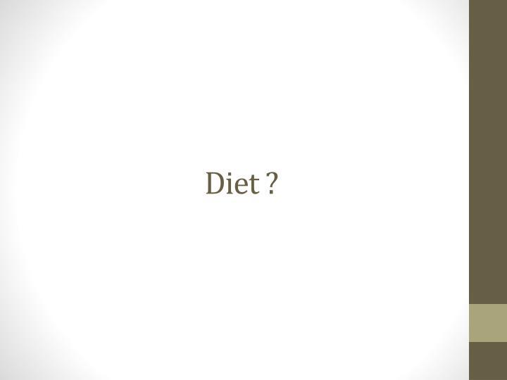 Diet ?