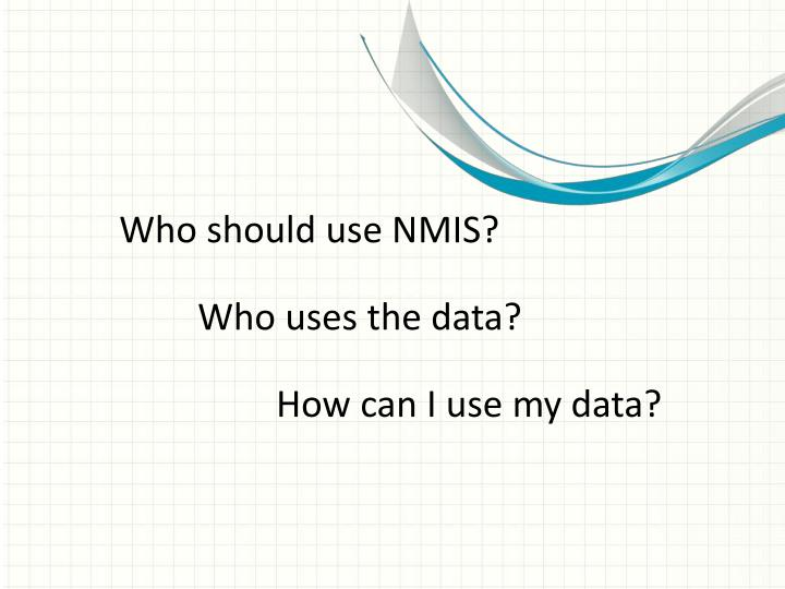 Who should use NMIS?