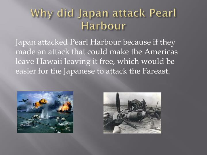 why did japan attack pearl harbor How did american intelligence fail to give warning of the devastating japanese attack on pearl harbor, nearly three years into world war two according to bruce robinson, the conspiracy theorists .