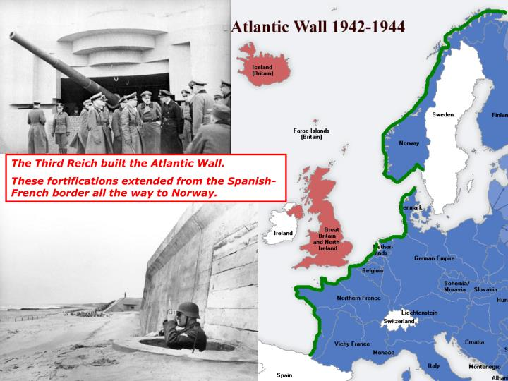 The Third Reich built the Atlantic Wall.
