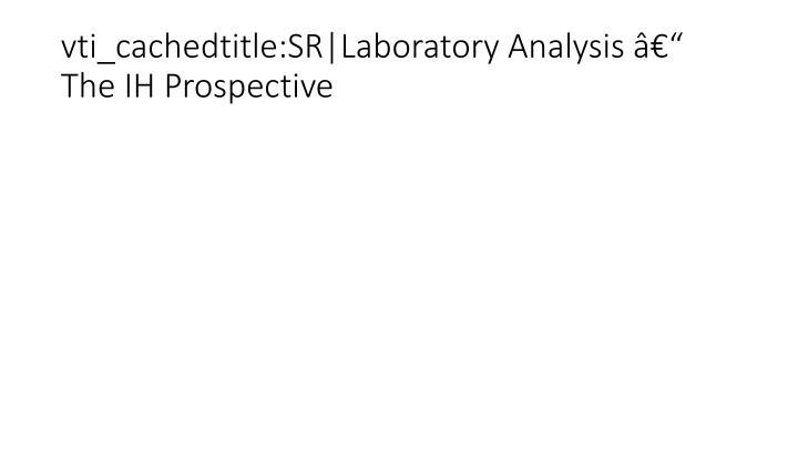 vti_cachedtitle:SR|Laboratory Analysis – The IH Prospective