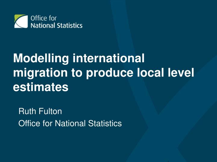 Modelling international migration to produce local level estimates