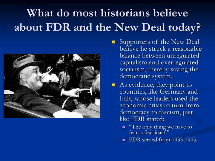 What do most historians believe about FDR and the New Deal today?