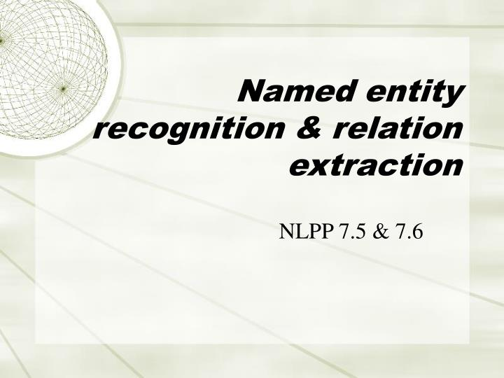 Named entity recognition & relation extraction