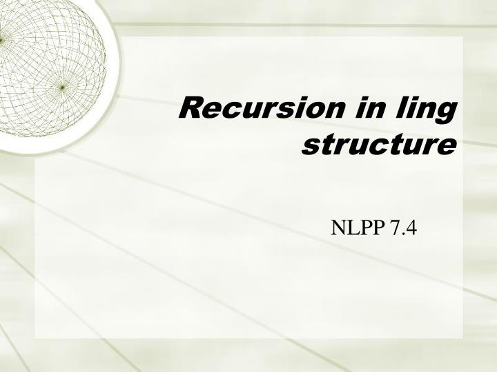 Recursion in ling structure